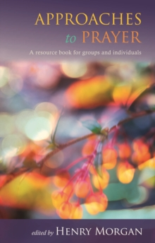 Approaches to Prayer : A Sourcebook for Groups and Individuals, Paperback / softback Book