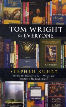 Tom Wright for Everyone : Putting the Theology of N.T. Wright into Practice in the Local Church, Paperback Book