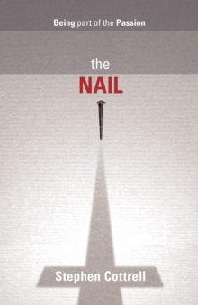 The Nail : Being Part of the Passion, Paperback Book