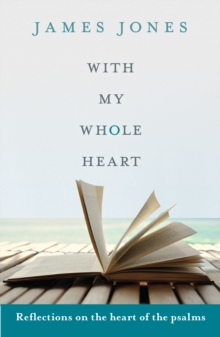 With My Whole Heart : Reflections on the Heart of the Psalms, Paperback Book