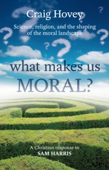 What Makes Us Moral? : Science, Religion and the Shaping of the Moral Landscape. A Response to Sam Harris, Paperback Book