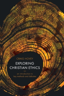 Exploring Christian Ethics : An Introduction to Key Methods and Debates, Paperback / softback Book