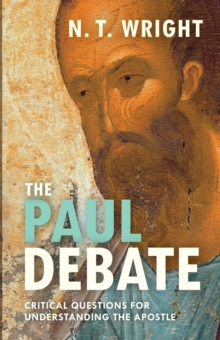 The Paul Debate : Critical Questions for Understanding the Apostle, Paperback / softback Book
