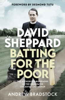 David Sheppard: Batting for the Poor : The authorized biography of the celebrated cricketer and bishop, Paperback / softback Book