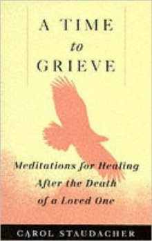 Time to Grieve : Meditations for Healing After the Death of a Loved One, Paperback Book