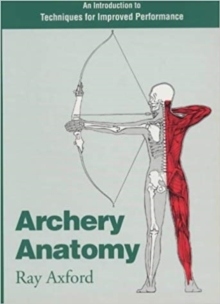 Archery Anatomy : An Introduction to Techniques for Improved Performance, Paperback Book