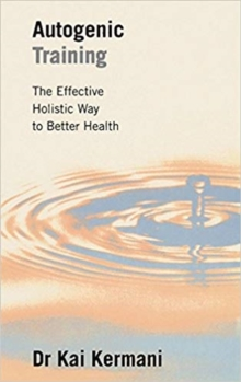 Autogenic Training : Effective Holistic Way to Better Health, Paperback Book