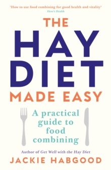The Hay Diet Made Easy : A Practical Guide to Food Combining and a Recovery Guide, Paperback Book