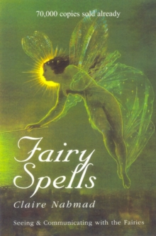 Fairy Spells : Seeing and Communicating with the Fairies, Hardback Book