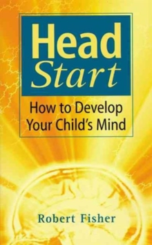 Head Start : How To Develop Your Child's Mind, Paperback Book