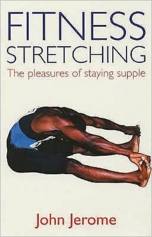 Fitness Stretching : The Pleasures of Staying Supple, Paperback Book