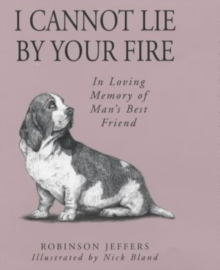I Cannot Lie by Your Fire : In Memory of Man's Best Friend, Hardback Book