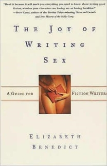 Joy of Writing Sex : A Guide for Fiction Writers, Paperback Book