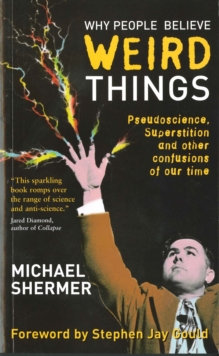 Why People Believe Weird Things : Pseudoscience, Superstition, and Other Confusions of Our Time, Paperback Book