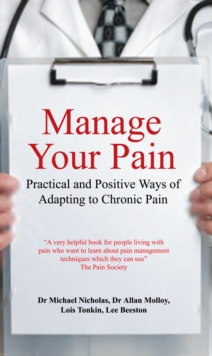 Manage Your Pain : Practical and Positive Ways of Adapting to Chronic Pain, Paperback Book
