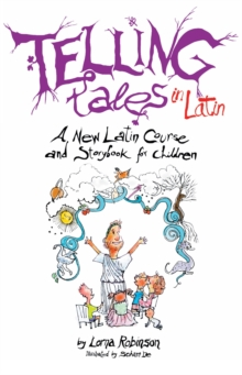 Telling Tales in Latin : A New Latin Course and Storybook for Children, Paperback Book