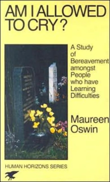 Am I Allowed to Cry? : Study of Bereavement Amongst People Who Have Learning Difficulties, Paperback Book