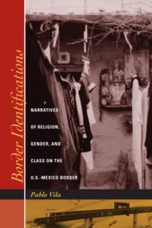 Border Identifications : Narratives of Religion, Gender, and Class on the U.S.-Mexico Border, Paperback / softback Book