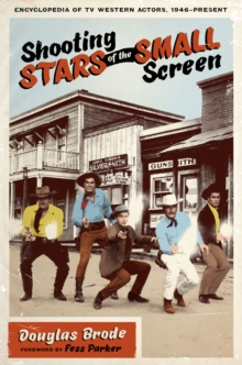 Shooting Stars of the Small Screen : Encyclopedia of TV Western Actors, 1946-Present, Paperback / softback Book