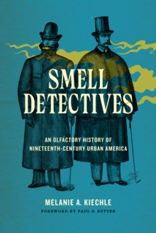 Smell Detectives : An Olfactory History of Nineteenth-Century Urban America, Hardback Book