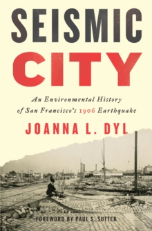 Seismic City : An Environmental History of San Francisco's 1906 Earthquake, EPUB eBook