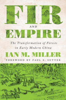 Fir and Empire : The Transformation of Forests in Early Modern China, Hardback Book