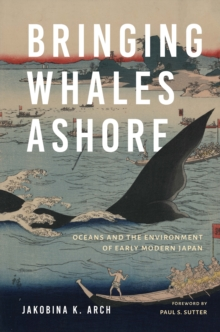 Bringing Whales Ashore : Oceans and the Environment of Early Modern Japan, Paperback / softback Book