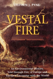 Vestal Fire : An Environmental History, Told through Fire, of Europe and Europe's Encounter with the World, EPUB eBook