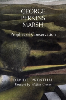 George Perkins Marsh : Prophet of Conservation