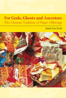 For Gods, Ghosts, and Ancestors : The Chinese Tradition of Paper Offerings, Paperback / softback Book