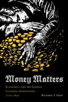 Money Matters : Economics and the German Cultural Imagination, 1770-1850, Hardback Book