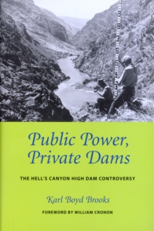 Public Power, Private Dams : The Hells Canyon High Dam Controversy, Paperback / softback Book