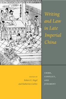 Writing and Law in Late Imperial China : Crime, Conflict, and Judgment, Paperback / softback Book