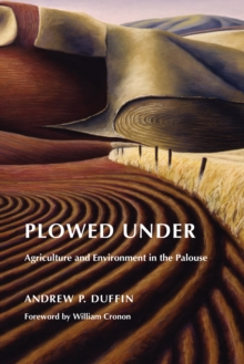 Plowed Under : Agriculture and Environment in the Palouse
