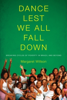 Dance Lest We All Fall Down : Breaking Cycles of Poverty in Brazil and Beyond, Paperback / softback Book