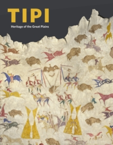 Tipi : Heritage of the Great Plains, Hardback Book