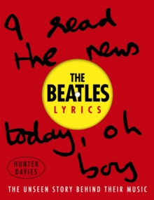 The Beatles Lyrics : The Unseen Story Behind Their Music, Hardback Book