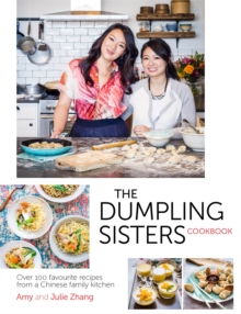 The Dumpling Sisters Cookbook : Over 100 Favourite Recipes from a Chinese Family Kitchen, Hardback Book