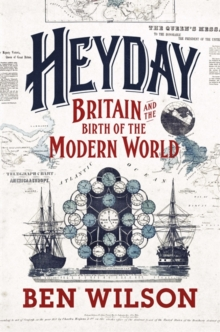 Heyday : Britain and the Birth of the Modern World, Hardback Book