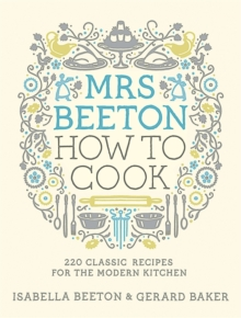 Mrs Beeton How to Cook : 220 Classic Recipes Updated for the Modern Cook, Hardback Book