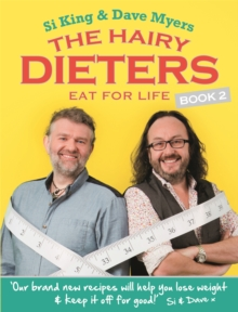 The Hairy Dieters Eat for Life : How to Love Food, Lose Weight and Keep it Off for Good!