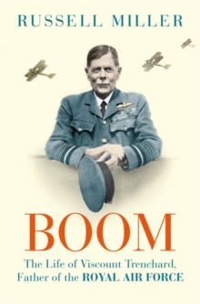 Boom : The Life of Viscount Trenchard, Father of the Royal Air Force, Hardback Book