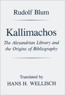 Kallimachos : The Alexandrian Library and the Origins of Bibliography, Paperback / softback Book