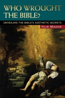 Who Wrought the Bible? : Unveiling the Bible's Aesthetic Secrets, Paperback / softback Book