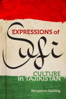 Expressions of Sufi Culture in Tajikistan, Hardback Book