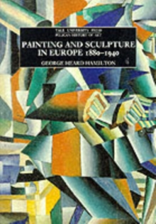 Painting and Sculpture in Europe, 1880-1940 : 4th Edition, Paperback Book
