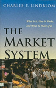 The Market System : What It Is, How It Works, and What To Make of It, Paperback Book