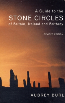 A Guide to the Stone Circles of Britain, Ireland and Brittany : Second Edition, Paperback Book