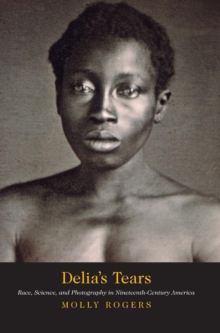 Delia's Tears : Race, Science, and Photography in Nineteenth-Century America, Hardback Book