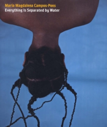 Mar?a Magdalena Campos-Pons : Everything Is Separated by Water, Hardback Book